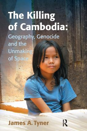 The Killing of Cambodia: Geography, Genocide and the Unmaking of Space: 1st Edition (Hardback) book cover