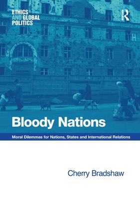Bloody Nations: Moral Dilemmas for Nations, States and International Relations, 1st Edition (Hardback) book cover