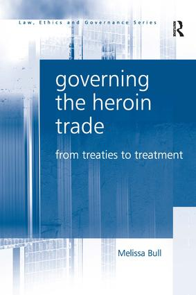 Governing the Heroin Trade: From Treaties to Treatment, 1st Edition (Hardback) book cover