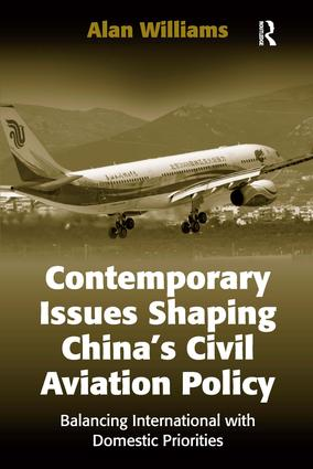 Contemporary Issues Shaping China's Civil Aviation Policy: Balancing International with Domestic Priorities, 1st Edition (Hardback) book cover