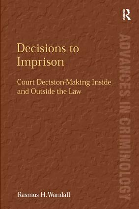 Decisions to Imprison: Court Decision-Making Inside and Outside the Law, 1st Edition (Hardback) book cover