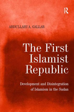 The First Islamist Republic: Development and Disintegration of Islamism in the Sudan, 1st Edition (Hardback) book cover