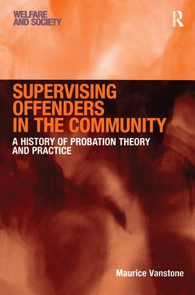 Supervising Offenders in the Community: A History of Probation Theory and Practice book cover