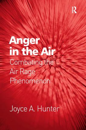 Anger in the Air: Combating the Air Rage Phenomenon, 1st Edition (Hardback) book cover