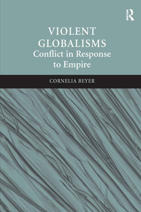 Violent Globalisms: Conflict in Response to Empire, 1st Edition (Hardback) book cover