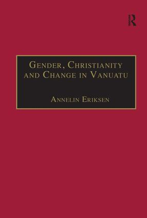 Gender, Christianity and Change in Vanuatu: An Analysis of Social Movements in North Ambrym, 1st Edition (Hardback) book cover