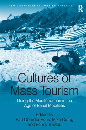 Cultures of Mass Tourism: Doing the Mediterranean in the Age of Banal Mobilities, 1st Edition (Hardback) book cover