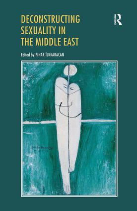 Deconstructing Sexuality in the Middle East: Challenges and Discourses, 1st Edition (Hardback) book cover