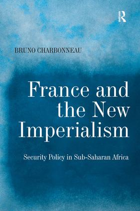 France and the New Imperialism: Security Policy in Sub-Saharan Africa, 1st Edition (Hardback) book cover