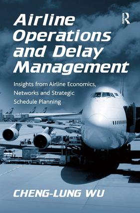 Airline Operations and Delay Management: Insights from Airline Economics, Networks and Strategic Schedule Planning, 1st Edition (Hardback) book cover
