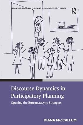 Discourse Dynamics in Participatory Planning: Opening the Bureaucracy to Strangers, 1st Edition (Paperback) book cover