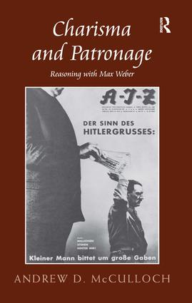 Charisma and Patronage: Reasoning with Max Weber, 1st Edition (Hardback) book cover