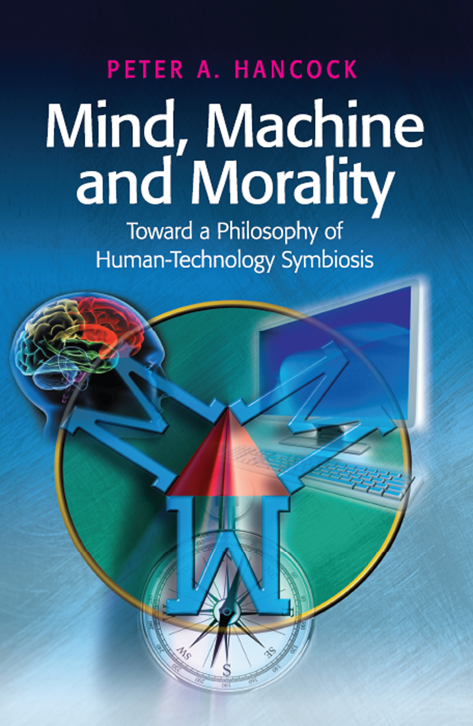 Mind, Machine and Morality: Toward a Philosophy of Human-Technology Symbiosis, 1st Edition (Hardback) book cover