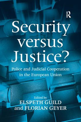 Security versus Justice?: Police and Judicial Cooperation in the European Union, 1st Edition (Hardback) book cover