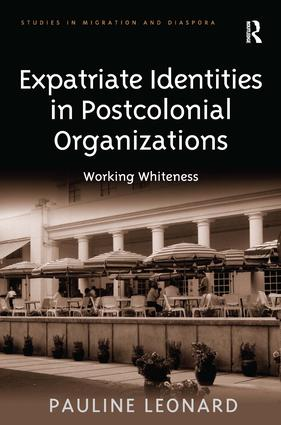 Expatriate Identities in Postcolonial Organizations: Working Whiteness, 1st Edition (Hardback) book cover
