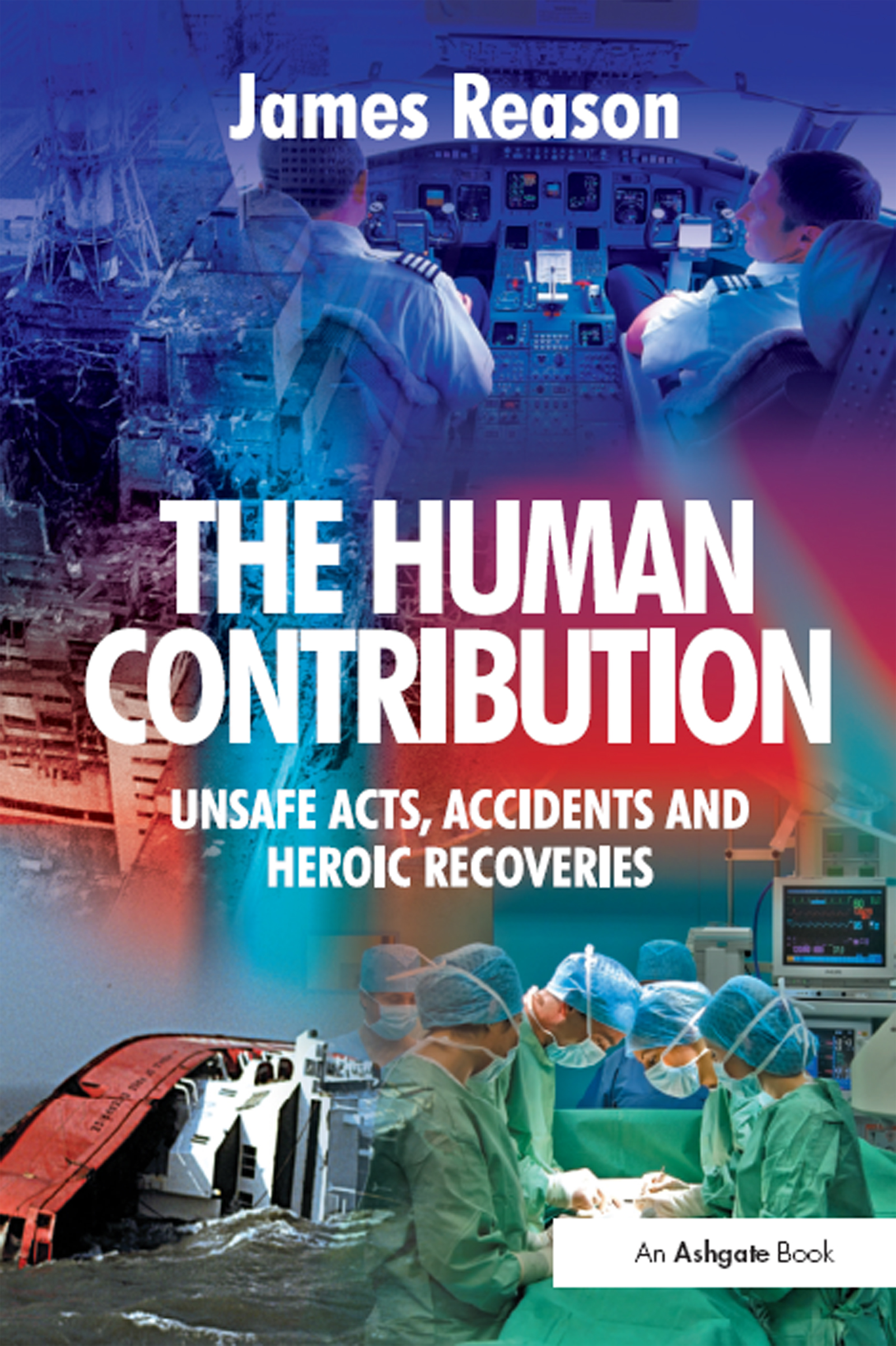 The Human Contribution: Unsafe Acts, Accidents and Heroic Recoveries, 1st Edition (Paperback) book cover