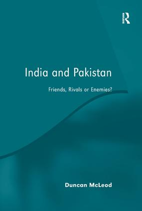 India and Pakistan: Friends, Rivals or Enemies?, 1st Edition (Paperback) book cover