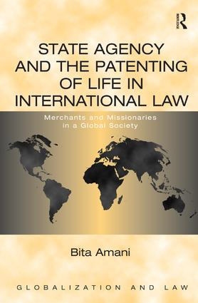 State Agency and the Patenting of Life in International Law: Merchants and Missionaries in a Global Society book cover