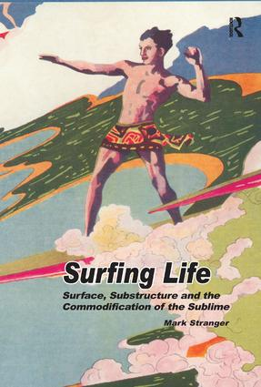 Surfing Life: Surface, Substructure and the Commodification of the Sublime, 1st Edition (Hardback) book cover