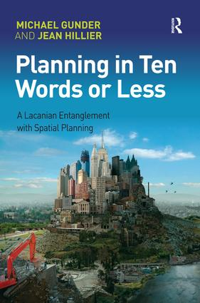 Planning in Ten Words or Less: A Lacanian Entanglement with Spatial Planning, 1st Edition (Paperback) book cover