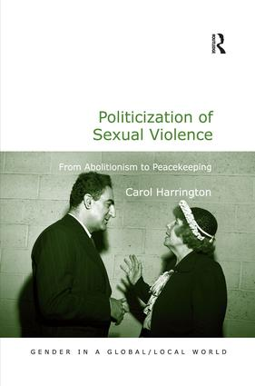 Politicization of Sexual Violence: From Abolitionism to Peacekeeping, 1st Edition (Hardback) book cover