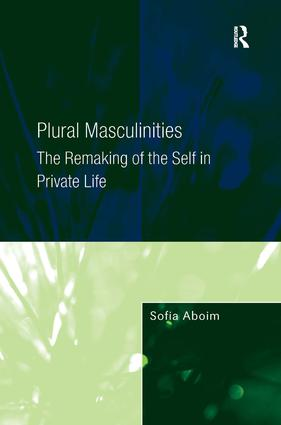 Plural Masculinities: The Remaking of the Self in Private Life, 1st Edition (Hardback) book cover