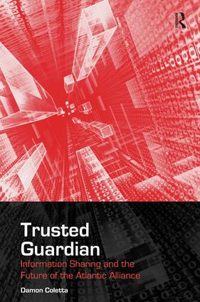 Trusted Guardian: Information Sharing and the Future of the Atlantic Alliance, 1st Edition (Hardback) book cover