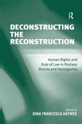 Deconstructing the Reconstruction: Human Rights and Rule of Law in Postwar Bosnia and Herzegovina, 1st Edition (Hardback) book cover