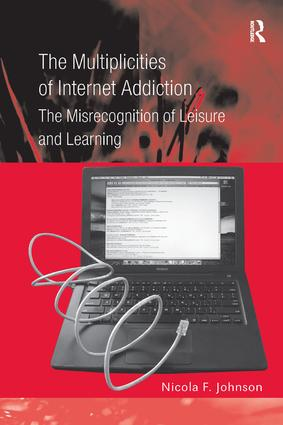 The Multiplicities of Internet Addiction: The Misrecognition of Leisure and Learning, 1st Edition (Paperback) book cover