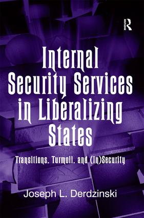 Internal Security Services in Liberalizing States: Transitions, Turmoil, and (In)Security, 1st Edition (Hardback) book cover