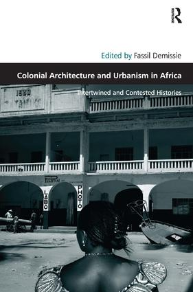 Colonial Architecture and Urbanism in Africa: Intertwined and Contested Histories, 1st Edition (Hardback) book cover
