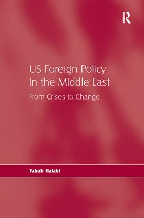 US Foreign Policy in the Middle East: From Crises to Change, 1st Edition (Hardback) book cover