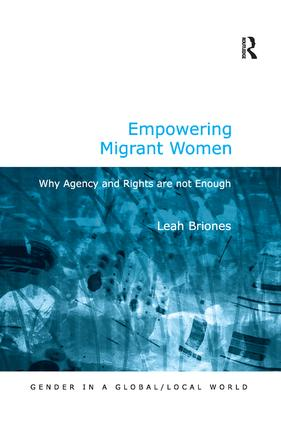 Empowering Migrant Women: Why Agency and Rights are not Enough, 1st Edition (Hardback) book cover