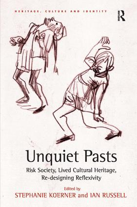 Unquiet Pasts: Risk Society, Lived Cultural Heritage, Re-designing Reflexivity, 1st Edition (Hardback) book cover