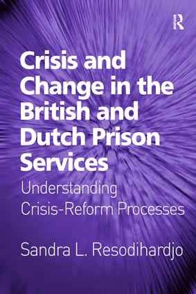 Crisis and Change in the British and Dutch Prison Services: Understanding Crisis-Reform Processes, 1st Edition (Hardback) book cover