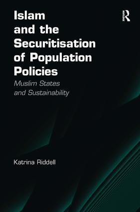Islam and the Securitisation of Population Policies: Muslim States and Sustainability, 1st Edition (Hardback) book cover