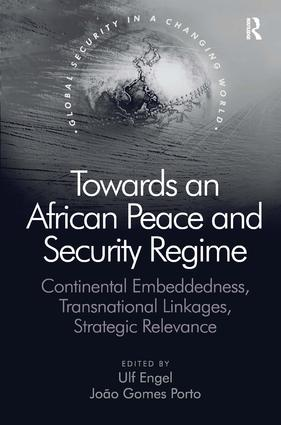 Towards an African Peace and Security Regime: Continental Embeddedness, Transnational Linkages, Strategic Relevance, 1st Edition (Hardback) book cover