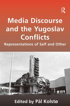 Media Discourse and the Yugoslav Conflicts: Representations of Self and Other, 1st Edition (Hardback) book cover