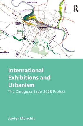 International Exhibitions and Urbanism: The Zaragoza Expo 2008 Project, 1st Edition (Hardback) book cover