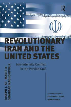 Revolutionary Iran and the United States: Low-intensity Conflict in the Persian Gulf, 1st Edition (Hardback) book cover