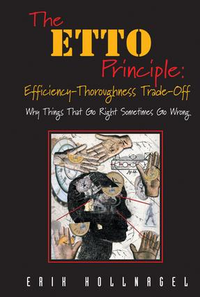 The ETTO Principle: Efficiency-Thoroughness Trade-Off: Why Things That Go Right Sometimes Go Wrong, 1st Edition (Hardback) book cover