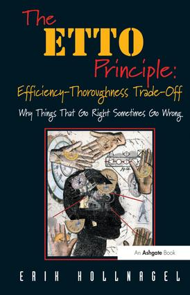The ETTO Principle: Efficiency-Thoroughness Trade-Off: Why Things That Go Right Sometimes Go Wrong (Paperback) book cover