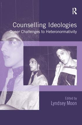 Counselling Ideologies: Queer Challenges to Heteronormativity, 1st Edition (Hardback) book cover