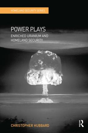 Power Plays: Enriched Uranium and Homeland Security, 1st Edition (Hardback) book cover