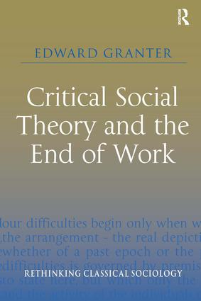 Critical Social Theory and the End of Work: 1st Edition (Hardback) book cover
