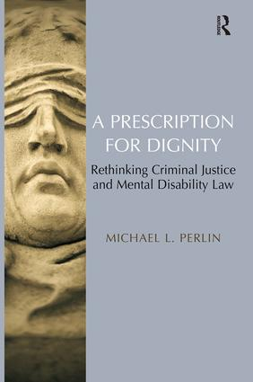 A Prescription for Dignity: Rethinking Criminal Justice and Mental Disability Law (Paperback) book cover
