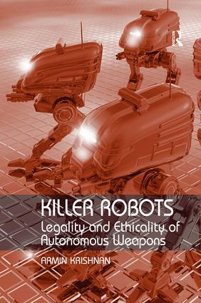 Killer Robots: Legality and Ethicality of Autonomous Weapons (Hardback) book cover