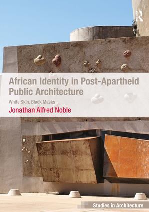 African Identity in Post-Apartheid Public Architecture: White Skin, Black Masks book cover