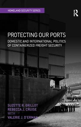 Protecting Our Ports: Domestic and International Politics of Containerized Freight Security, 1st Edition (Hardback) book cover