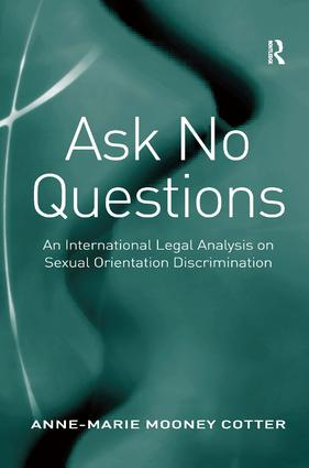 Ask No Questions: An International Legal Analysis on Sexual Orientation Discrimination, 1st Edition (Hardback) book cover